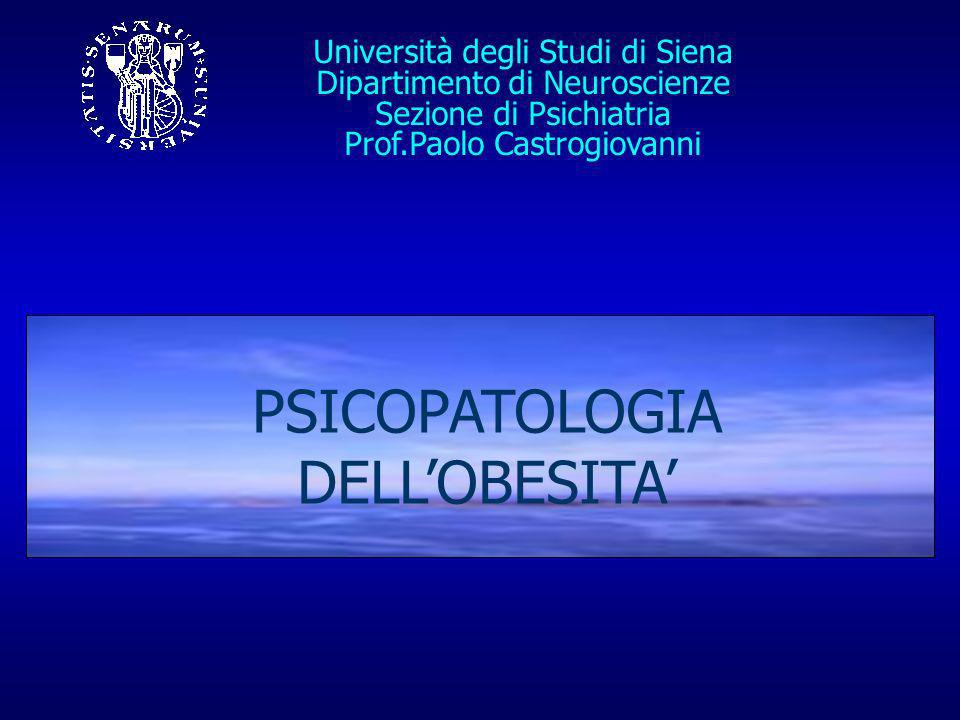 PSICOPATOLOGIA DELLOBESITA Università degli Studi di Siena Dipartimento di Neuroscienze Sezione di Psichiatria Prof.Paolo Castrogiovanni