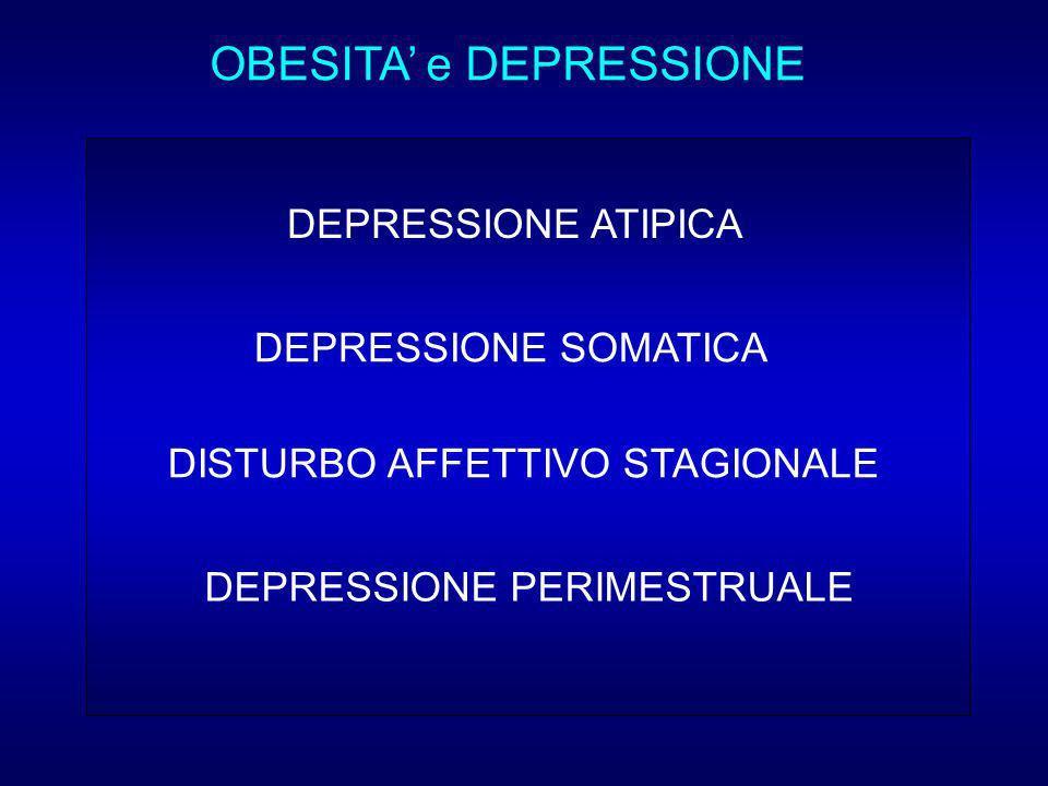 OBESITA e DEPRESSIONE DEPRESSIONE ATIPICA DEPRESSIONE SOMATICA DISTURBO AFFETTIVO STAGIONALE DEPRESSIONE PERIMESTRUALE