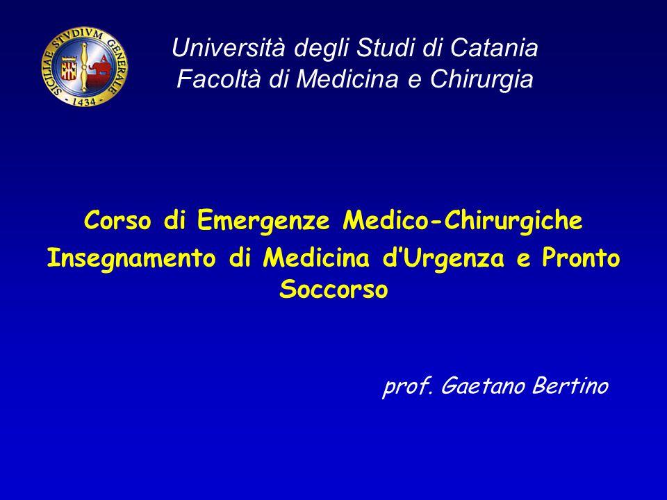 Università degli Studi di Catania Facoltà di Medicina e Chirurgia Corso di Emergenze Medico-Chirurgiche Insegnamento di Medicina dUrgenza e Pronto Soccorso prof.