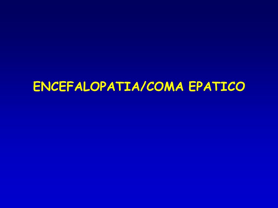 Terapia dellencefalopatia epatica Valutazione iniziale: Escludere altre cause di alterazione neurologica Identificare e correggere i fattori precipitanti Elettrolitemia, Azotemia, Creatininemia, NH 3 (?!), Glicemia Dieta ipoproteica Lattulosio 30-120 ml 3-4 volte/die fino a 4 scariche/die Neomicina 500-1000 mg ogni 8 ore Soluzioni Aminoacidi ramificati 500-1000 ml/die e.v.