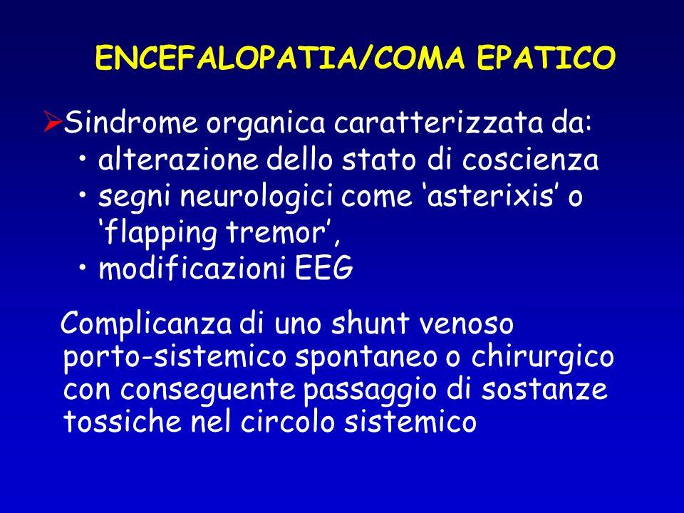 Sindrome organica caratterizzata da: alterazione dello stato di coscienza segni neurologici come asterixis o flapping tremor, modificazioni EEG Complicanza di uno shunt venoso porto-sistemico spontaneo o chirurgico con conseguente passaggio di sostanze tossiche nel circolo sistemico