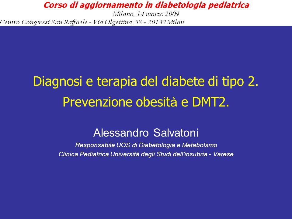 Diagnosi e terapia del diabete di tipo 2. Prevenzione obesit à e DMT2. Alessandro Salvatoni Responsabile UOS di Diabetologia e Metabolsmo Clinica Pedi
