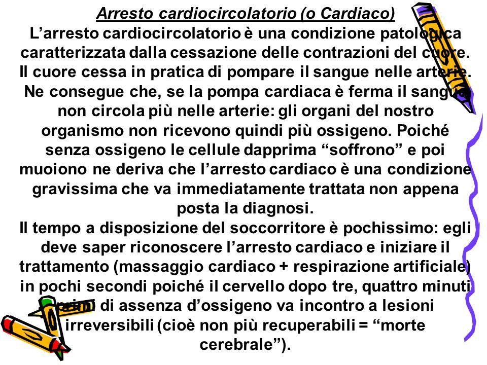 Arresto cardiocircolatorio (o Cardiaco) Larresto cardiocircolatorio è una condizione patologica caratterizzata dalla cessazione delle contrazioni del