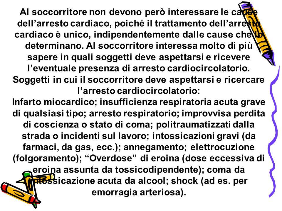 Al soccorritore non devono però interessare le cause dellarresto cardiaco, poiché il trattamento dellarresto cardiaco è unico, indipendentemente dalle