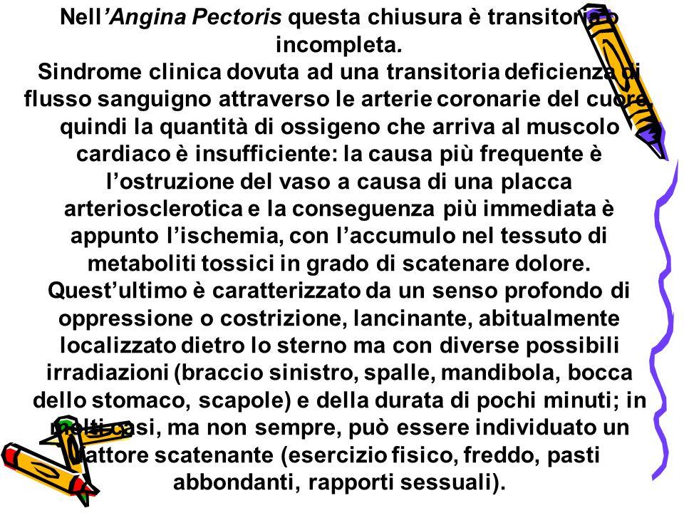 NellAngina Pectoris questa chiusura è transitoria o incompleta. Sindrome clinica dovuta ad una transitoria deficienza di flusso sanguigno attraverso l