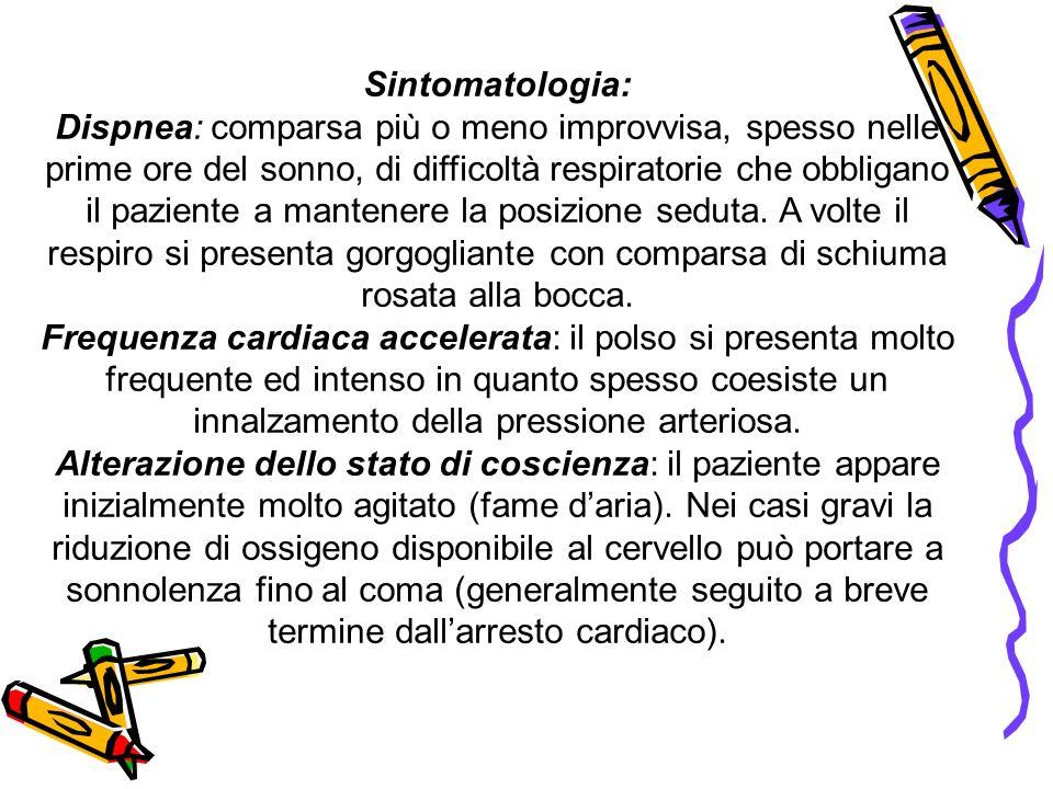 Sintomatologia: Dispnea: comparsa più o meno improvvisa, spesso nelle prime ore del sonno, di difficoltà respiratorie che obbligano il paziente a mant