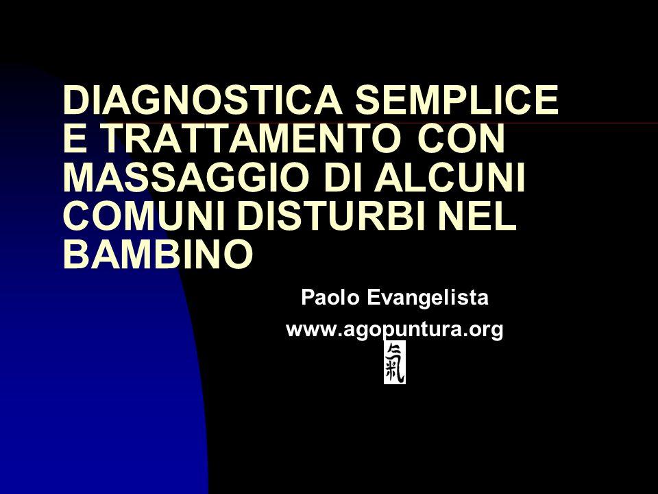 DIAGNOSTICA SEMPLICE E TRATTAMENTO CON MASSAGGIO DI ALCUNI COMUNI DISTURBI NEL BAMBINO Paolo Evangelista www.agopuntura.org Dott. Paolo Evangelista: