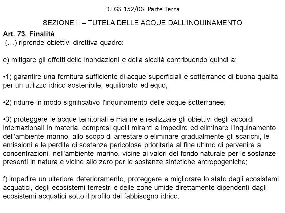 D.LGS 152/06 Parte Terza SEZIONE II – TUTELA DELLE ACQUE DALLINQUINAMENTO Art. 73. Finalità (…) riprende obiettivi direttiva quadro: e) mitigare gli e