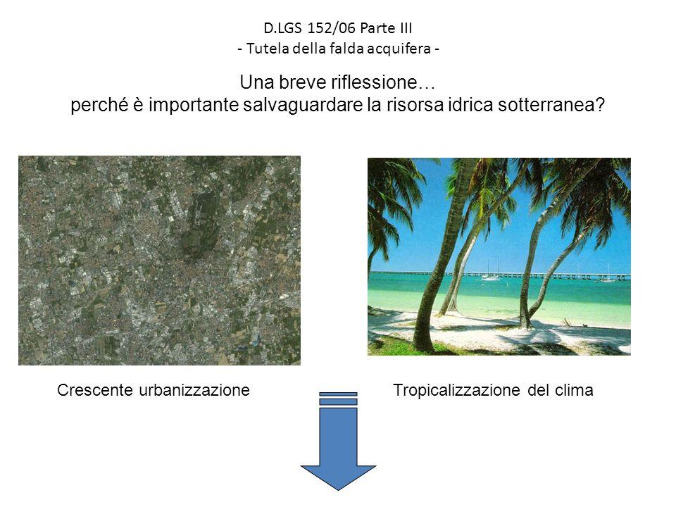 D.LGS 152/06 Parte III - Tutela della falda acquifera - Una breve riflessione… perché è importante salvaguardare la risorsa idrica sotterranea? Cresce