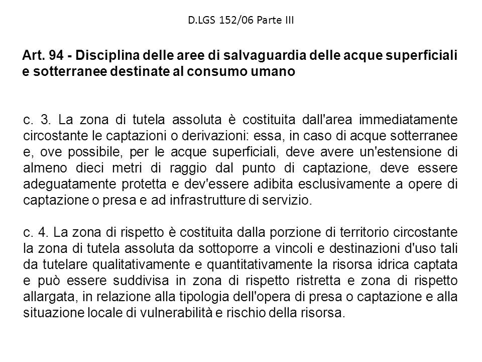 D.LGS 152/06 Parte III Art. 94 - Disciplina delle aree di salvaguardia delle acque superficiali e sotterranee destinate al consumo umano c. 3. La zona
