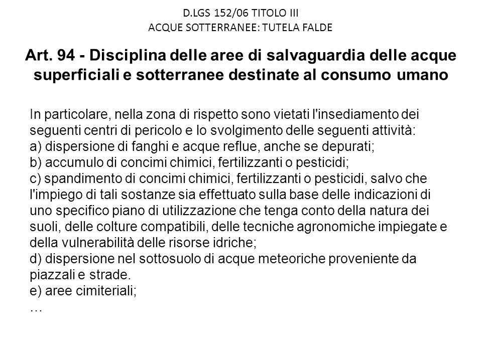 D.LGS 152/06 TITOLO III ACQUE SOTTERRANEE: TUTELA FALDE Art. 94 - Disciplina delle aree di salvaguardia delle acque superficiali e sotterranee destina