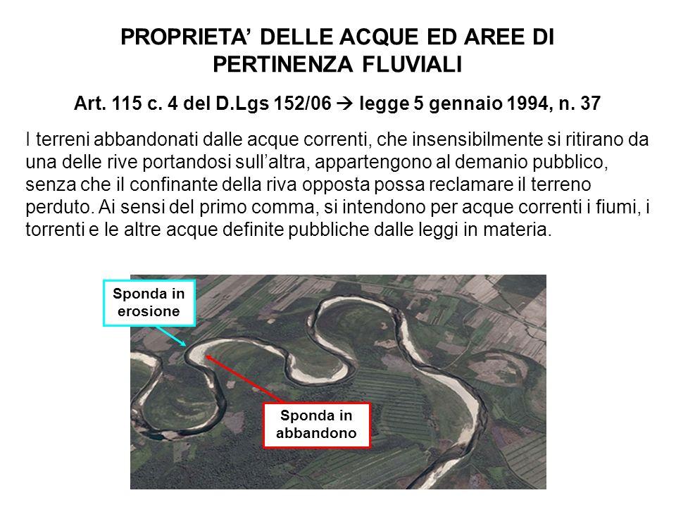 Art. 115 c. 4 del D.Lgs 152/06 legge 5 gennaio 1994, n. 37 I terreni abbandonati dalle acque correnti, che insensibilmente si ritirano da una delle ri
