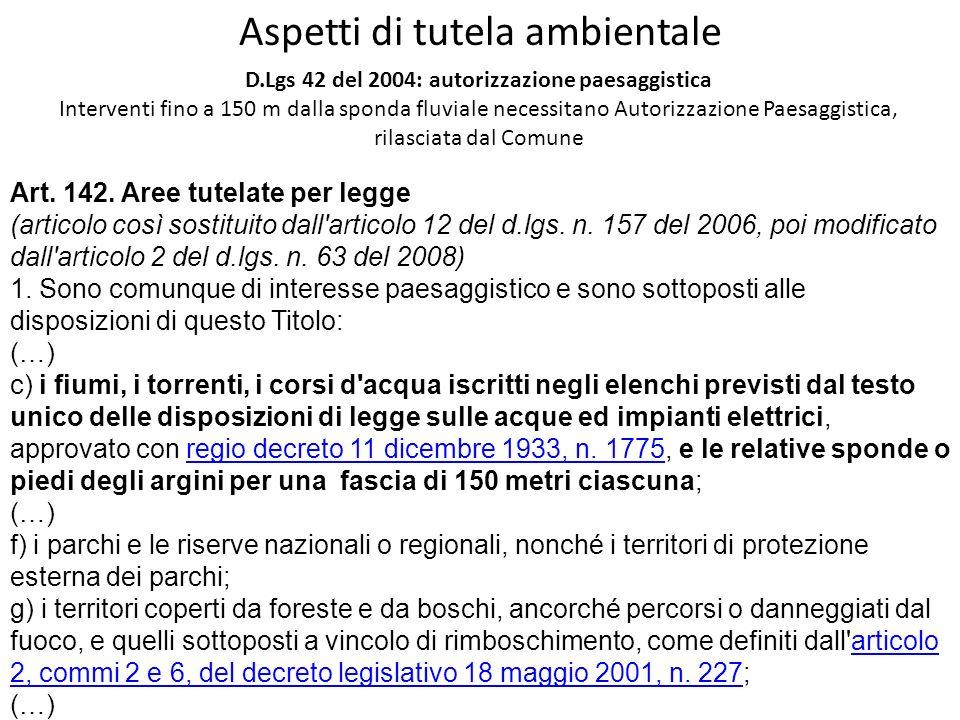Aspetti di tutela ambientale D.Lgs 42 del 2004: autorizzazione paesaggistica Interventi fino a 150 m dalla sponda fluviale necessitano Autorizzazione
