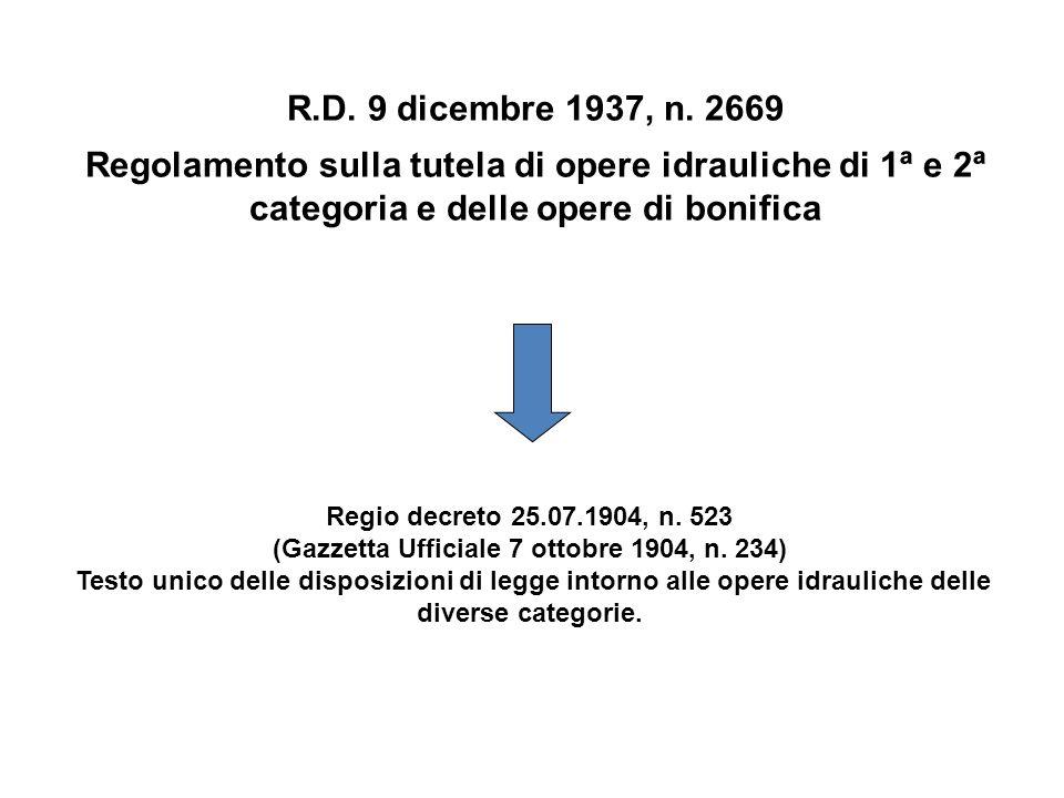 R.D. 9 dicembre 1937, n. 2669 Regolamento sulla tutela di opere idrauliche di 1ª e 2ª categoria e delle opere di bonifica Regio decreto 25.07.1904, n.