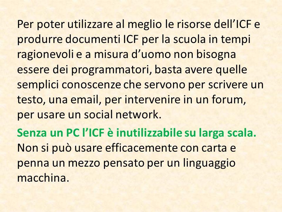 Per poter utilizzare al meglio le risorse dellICF e produrre documenti ICF per la scuola in tempi ragionevoli e a misura duomo non bisogna essere dei