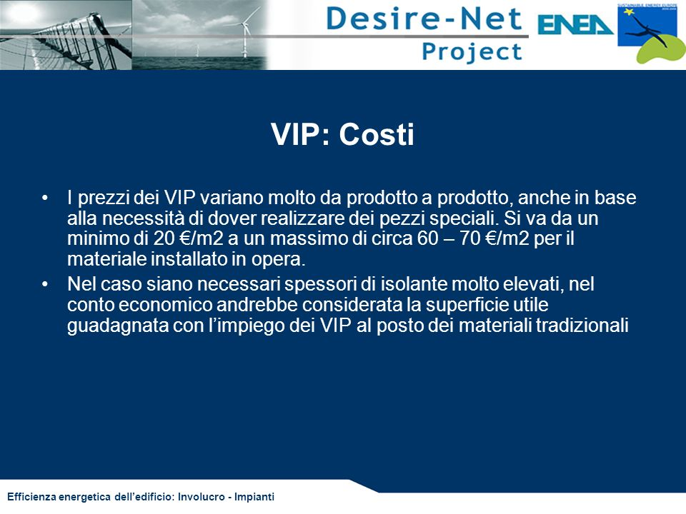 Efficienza energetica delledificio: Involucro - Impianti VIP: Costi I prezzi dei VIP variano molto da prodotto a prodotto, anche in base alla necessit