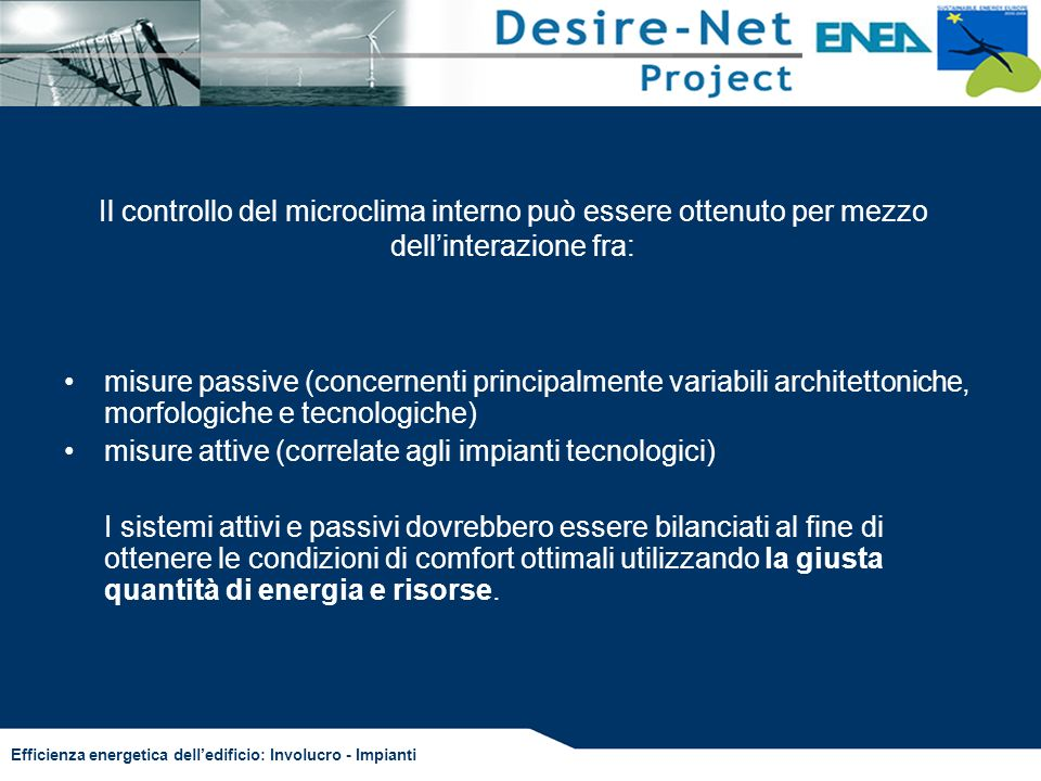 Efficienza energetica delledificio: Involucro - Impianti Il controllo del microclima interno può essere ottenuto per mezzo dellinterazione fra: misure