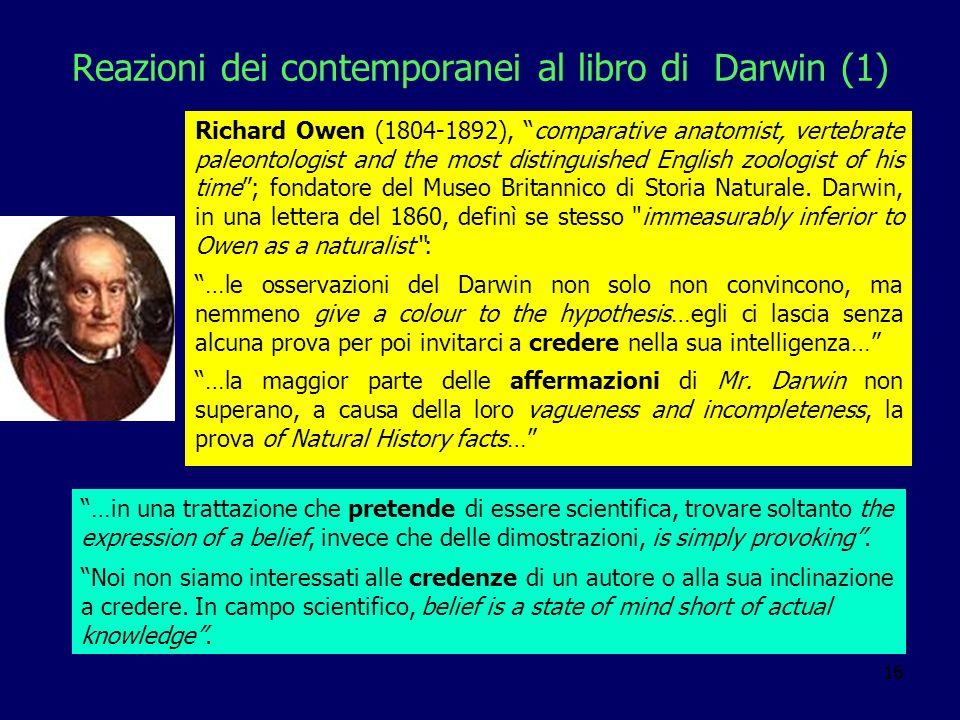 16 Reazioni dei contemporanei al libro di Darwin (1) Richard Owen (1804-1892), comparative anatomist, vertebrate paleontologist and the most distingui