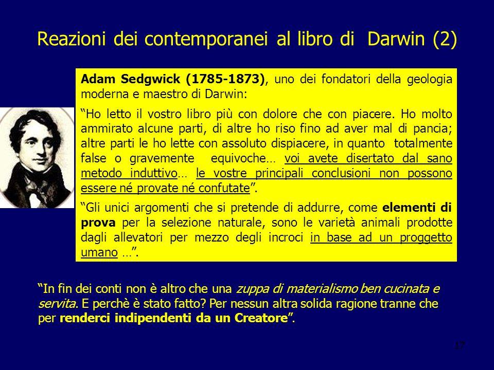 17 Reazioni dei contemporanei al libro di Darwin (2) Adam Sedgwick (1785-1873), uno dei fondatori della geologia moderna e maestro di Darwin: Ho letto
