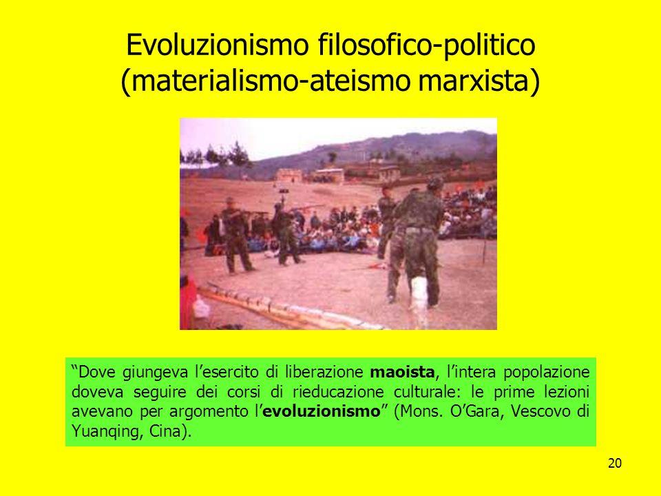 20 Evoluzionismo filosofico-politico (materialismo-ateismo marxista) Dove giungeva lesercito di liberazione maoista, lintera popolazione doveva seguir