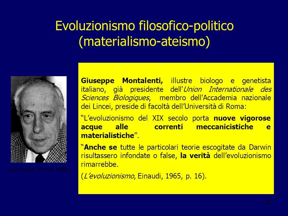 22 Evoluzionismo filosofico-politico (materialismo-ateismo) Giuseppe Montalenti, illustre biologo e genetista italiano, già presidente dell'Union Inte