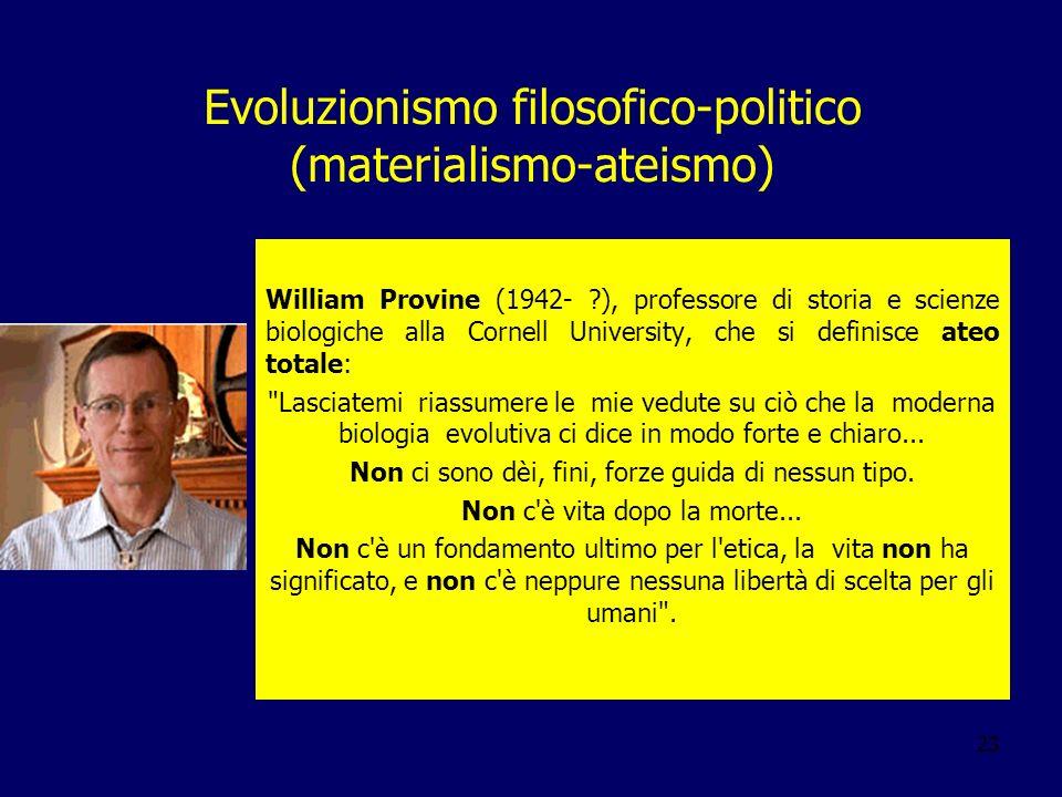 23 Evoluzionismo filosofico-politico (materialismo-ateismo) William Provine (1942- ?), professore di storia e scienze biologiche alla Cornell Universi