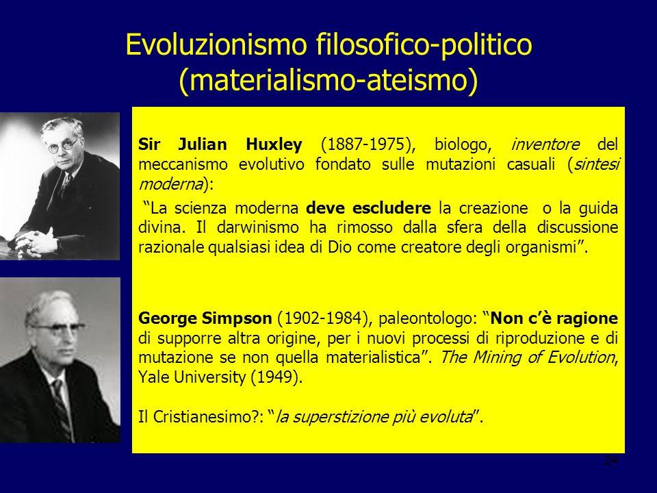 24 Evoluzionismo filosofico-politico (materialismo-ateismo) Sir Julian Huxley (1887-1975), biologo, inventore del meccanismo evolutivo fondato sulle m