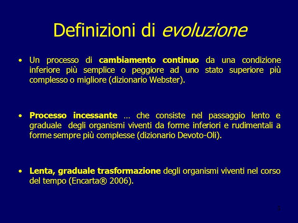 4 Teoria dellevoluzione o Evoluzionismo o Trasformismo (Encarta ® 2006) Processo di formazione di tutte le forme viventi a partire da organismi più semplici; tale processo ebbe inizio circa 4 miliardi di anni fa, con la comparsa dei primi organismi monocellulari.