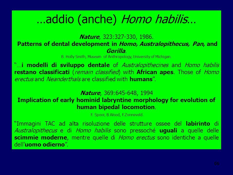 66 …addio (anche) Homo habilis… Nature, 323:327-330, 1986. Patterns of dental development in Homo, Australopithecus, Pan, and Gorilla. B. Holly Smith,