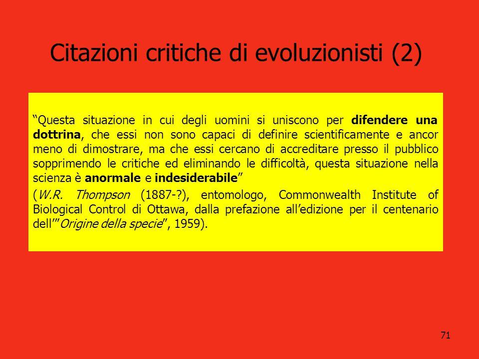 71 Citazioni critiche di evoluzionisti (2) Questa situazione in cui degli uomini si uniscono per difendere una dottrina, che essi non sono capaci di d
