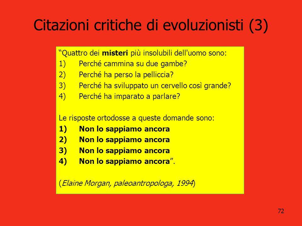 72 Citazioni critiche di evoluzionisti (3) Quattro dei misteri più insolubili dell'uomo sono: 1)Perché cammina su due gambe? 2)Perché ha perso la pell