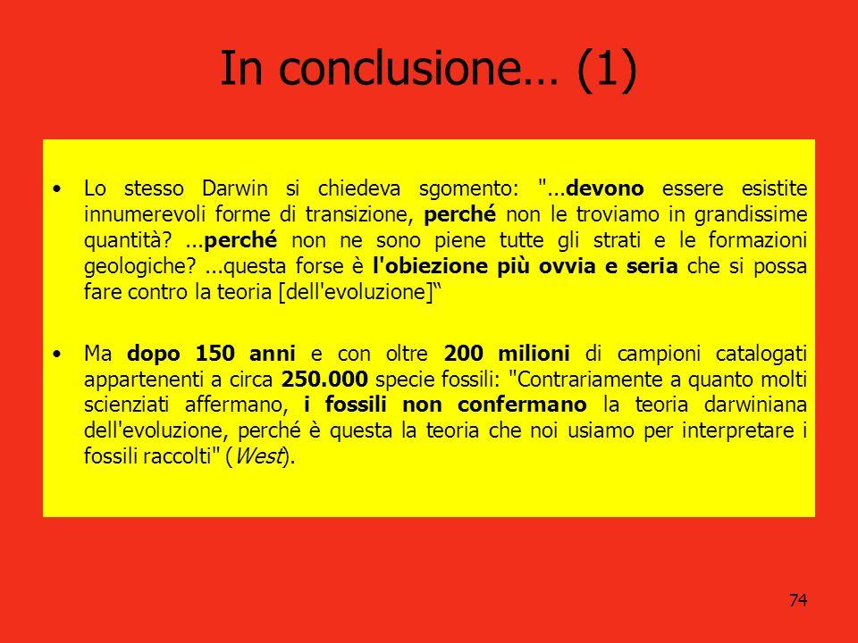 74 In conclusione… (1) Lo stesso Darwin si chiedeva sgomento: