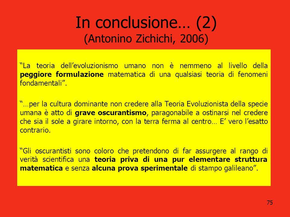 75 La teoria dellevoluzionismo umano non è nemmeno al livello della peggiore formulazione matematica di una qualsiasi teoria di fenomeni fondamentali.