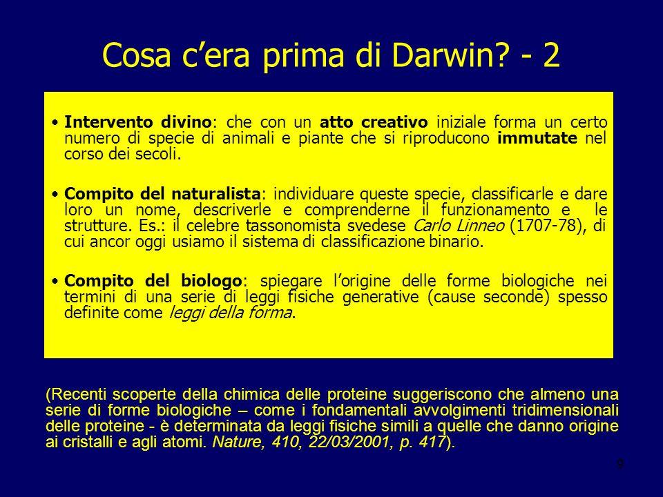 9 Cosa cera prima di Darwin? - 2 Intervento divino: che con un atto creativo iniziale forma un certo numero di specie di animali e piante che si ripro