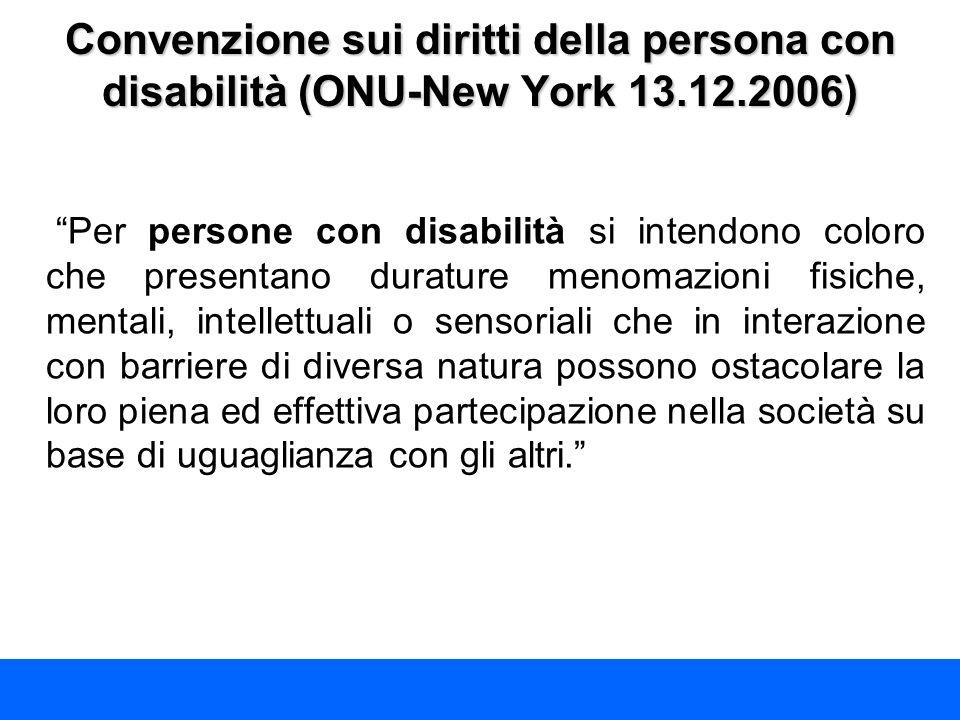 Convenzione sui diritti della persona con disabilità (ONU-New York 13.12.2006) Per persone con disabilità si intendono coloro che presentano durature