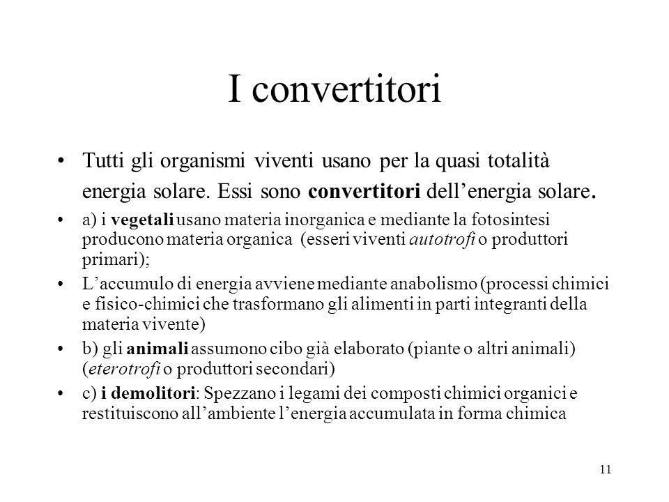 11 I convertitori Tutti gli organismi viventi usano per la quasi totalità energia solare. Essi sono convertitori dellenergia solare. a) i vegetali usa