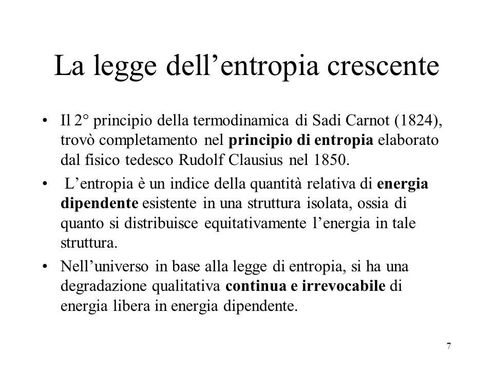 7 La legge dellentropia crescente Il 2° principio della termodinamica di Sadi Carnot (1824), trovò completamento nel principio di entropia elaborato d