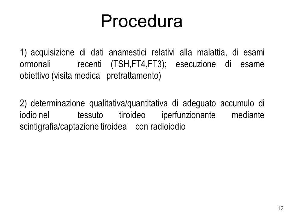 12 1)acquisizione di dati anamestici relativi alla malattia, di esami ormonali recenti (TSH,FT4,FT3); esecuzione di esame obiettivo (visita medica pre