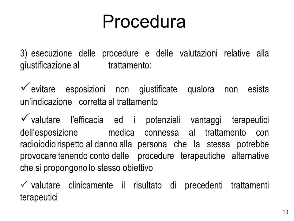 13 Procedura 3)esecuzione delle procedure e delle valutazioni relative alla giustificazione al trattamento: evitare esposizioni non giustificate qualo