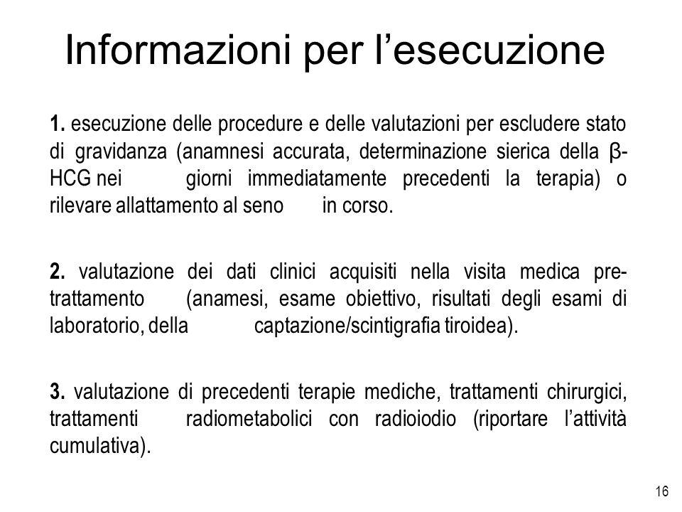 16 Informazioni per lesecuzione 1. esecuzione delle procedure e delle valutazioni per escludere stato di gravidanza (anamnesi accurata, determinazione