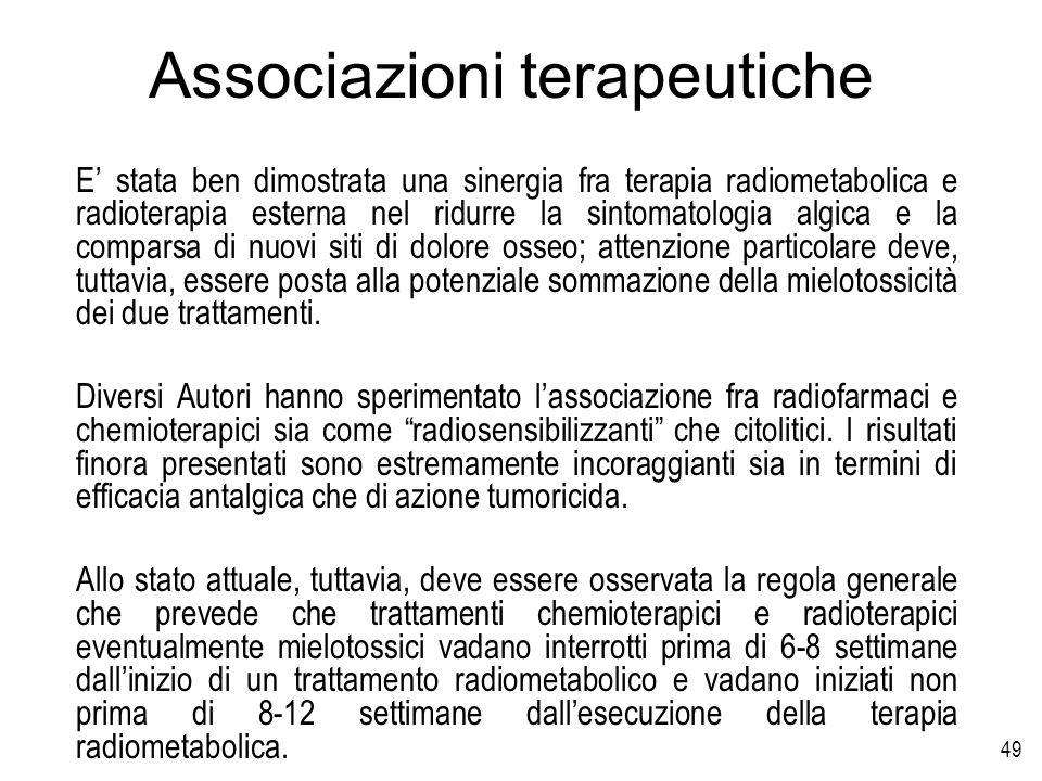 49 Associazioni terapeutiche E stata ben dimostrata una sinergia fra terapia radiometabolica e radioterapia esterna nel ridurre la sintomatologia algi