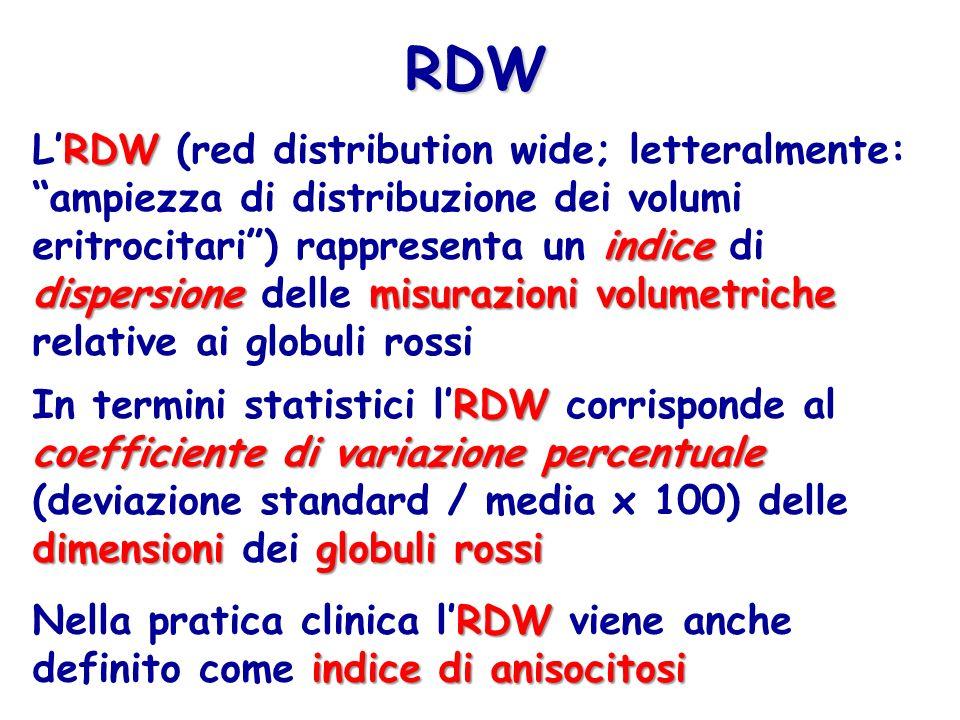 RDW indice dispersione misurazioni volumetriche LRDW (red distribution wide; letteralmente: ampiezza di distribuzione dei volumi eritrocitari) rappresenta un indice di dispersione delle misurazioni volumetriche relative ai globuli rossi RDW RDW coefficiente di variazione percentuale dimensioniglobuli rossi In termini statistici lRDW corrisponde al coefficiente di variazione percentuale (deviazione standard / media x 100) delle dimensioni dei globuli rossi RDW indice di anisocitosi Nella pratica clinica lRDW viene anche definito come indice di anisocitosi