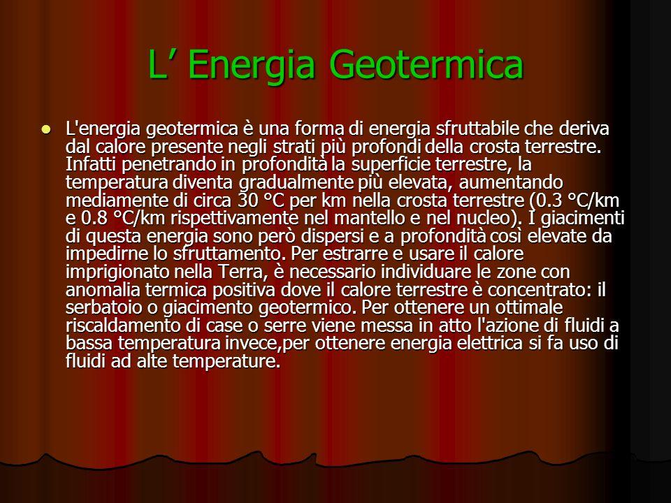 L Energia Geotermica L'energia geotermica è una forma di energia sfruttabile che deriva dal calore presente negli strati più profondi della crosta ter