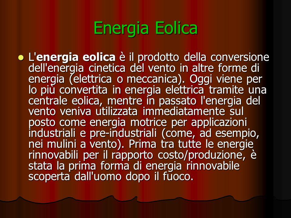 Energia Eolica L energia eolica è il prodotto della conversione dell energia cinetica del vento in altre forme di energia (elettrica o meccanica).