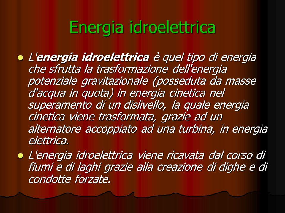 Energia idroelettrica L'energia idroelettrica è quel tipo di energia che sfrutta la trasformazione dell'energia potenziale gravitazionale (posseduta d