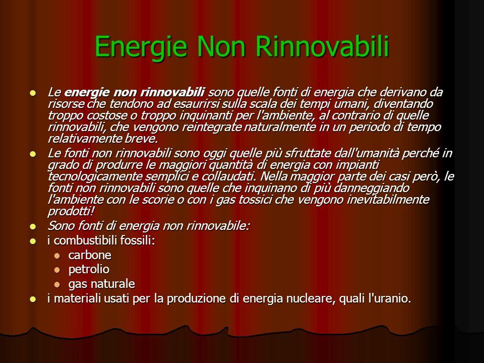 Energie Non Rinnovabili Le energie non rinnovabili sono quelle fonti di energia che derivano da risorse che tendono ad esaurirsi sulla scala dei tempi umani, diventando troppo costose o troppo inquinanti per l ambiente, al contrario di quelle rinnovabili, che vengono reintegrate naturalmente in un periodo di tempo relativamente breve.