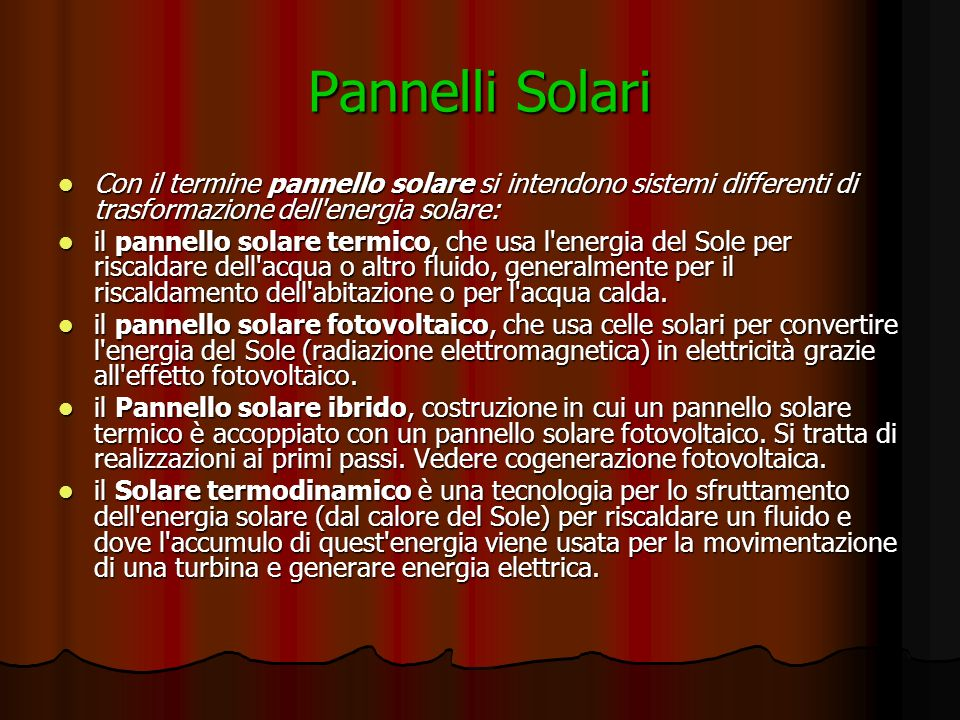 Pannelli Solari Con il termine pannello solare si intendono sistemi differenti di trasformazione dell'energia solare: Con il termine pannello solare s
