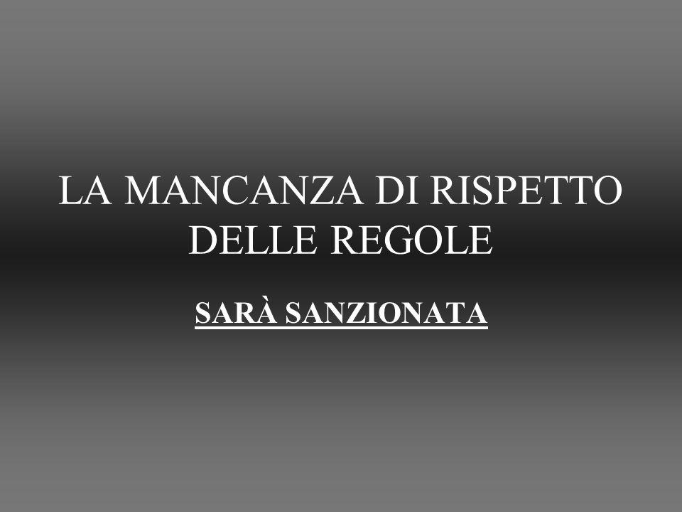 LA MANCANZA DI RISPETTO DELLE REGOLE SARÀ SANZIONATA