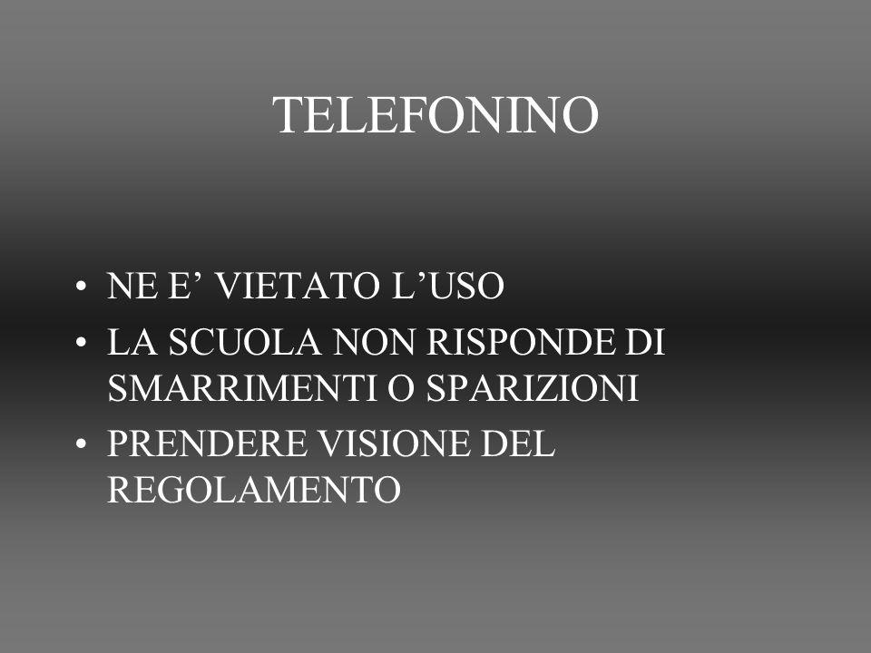 TELEFONINO NE E VIETATO LUSO LA SCUOLA NON RISPONDE DI SMARRIMENTI O SPARIZIONI PRENDERE VISIONE DEL REGOLAMENTO