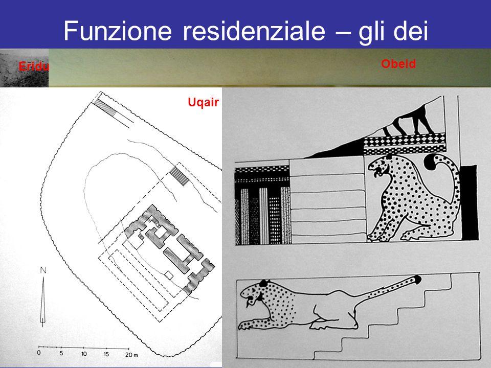 Funzione residenziale – gli dei Eridu Obeid Uqair